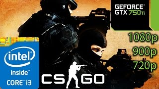 Counter Strike: Global Offensive - GTX 750 ti - i3 (Simulated) - 8GB RAM - 1080p - 900p - 720p
