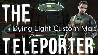 The Teleporter | HALF-LIFE 3 CONFIRMED CONSPIRACY!? | Dying Light Custom Map