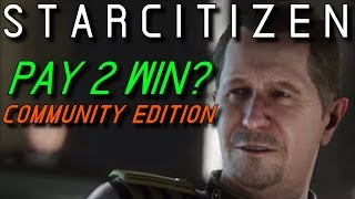 getlinkyoutube.com-STAR CITIZEN ★ PAY TO WIN or PAY TO PLAY? | SPECIAL COMMUNITY EDITION!