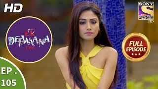 Ek Deewaana Tha - Ep 105 - Full Episode - 16th March, 2018