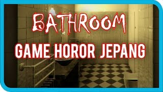 getlinkyoutube.com-BATHROOM - GAME HOROR JEPANG