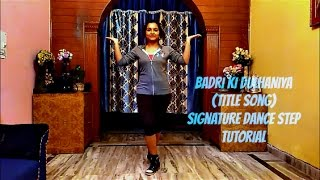 How to do the Badri Ki Dulhaniya(Title song) dance step | Signature Step Tutorial