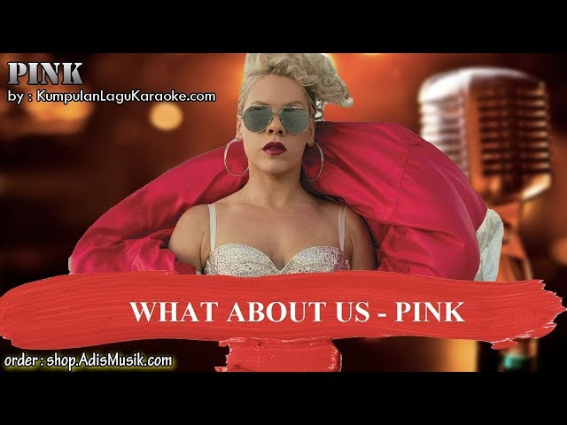 WHAT ABOUT US - PINK Karaoke