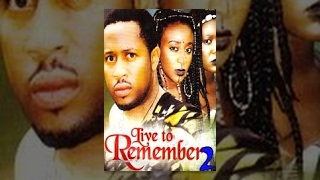 Live To Remember [Part 2] -- Latest Nigerian Nollywood Drama Movie (English Full HD)