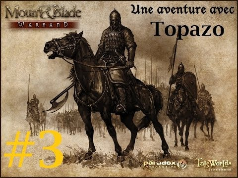 Mount and Blade: Warband - L'aventure de Topazo - Ep3