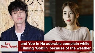Lee Dong Wook and Yoo In Na adorable complain while Filming 'Goblin' because of the weather