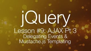jQuery Ajax Tutorial #3 - Delegating Events & Mustache.js Templating (jQuery tutorial #9)