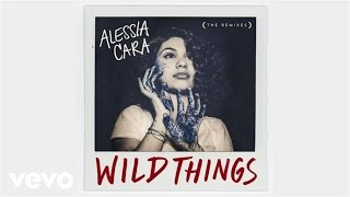 Alessia Cara - Wild Things (Young Bombs Remix) (ft. G-Eazy)