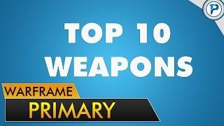 getlinkyoutube.com-Warframe: Top 10 Primary Weapons