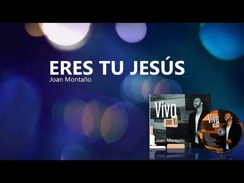 eres tu jesus de joan montano Letra y Video