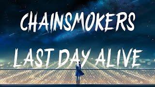 The Chainsmokers - Last Day Alive (Lyrics / Lyric Video) ft. Florida Georgia Line
