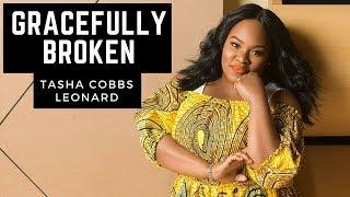 Tasha Cobbs Leonard - Gracefully Broken (Audio) width=