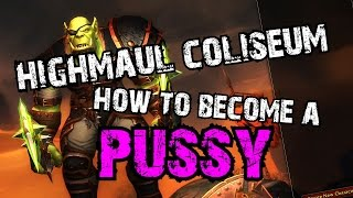getlinkyoutube.com-Highmaul Coliseum guide: How to become a professional PUSSY [WOD 6.0.3]