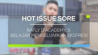 Rafly D'Academy 3 Belajar Mengeluarkan Ekspresi - Hot Issue Sore 14/02/16