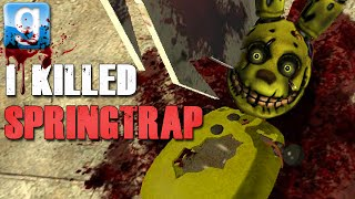 getlinkyoutube.com-I KILLED SPRINGTRAP!! | Gmod Sandbox Fun