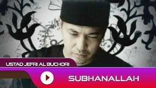 Ustad Jefri Al Buchori - Subhanallah   Official Video
