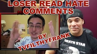 "getlinkyoutube.com-ReView/ReAction to ""Loser Reads Hate Comments"" by TVFilthyFrank"