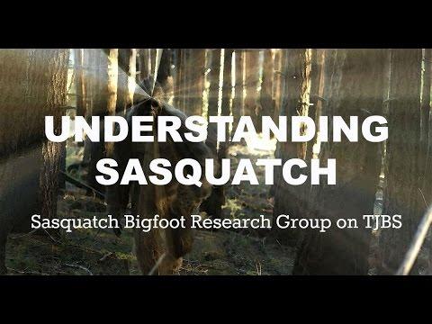 Understanding Sasquatch -  Sasquatch Bigfoot Research Group on TJBS
