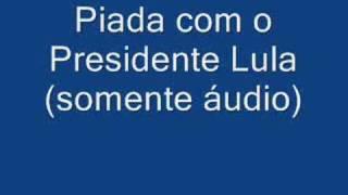 getlinkyoutube.com-Piada com Presidente Lula (somente áudio)