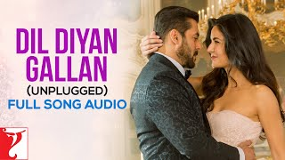 Dil Diyan Gallan (Unplugged) - Full Song Audio | Tiger Zinda Hai | Neha Bhasin | Vishal and Shekhar