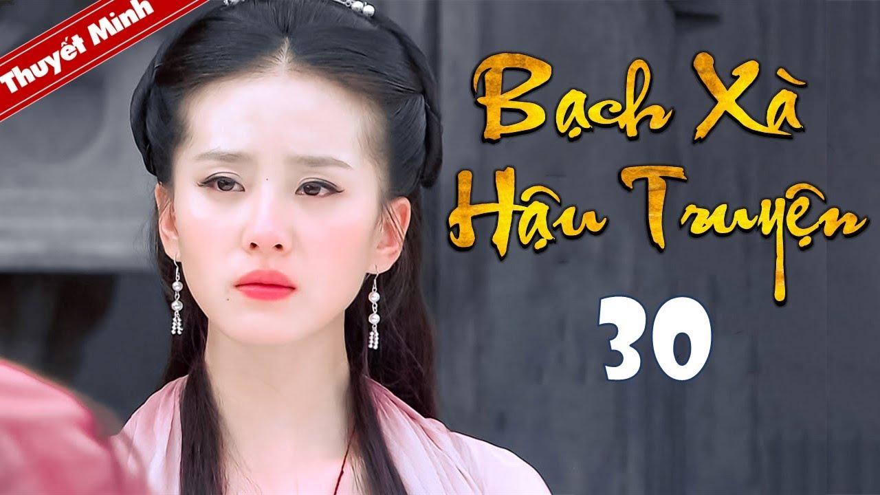 Phim Tiên Hiệp Siêu Hay 2020 | BẠCH XÀ HẬU TRUYỆN - Tập 30 [Thuyết Minh] | Cổ Trang Trung Quốc Hay