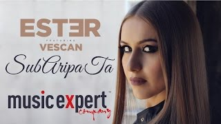 getlinkyoutube.com-ESTER feat. Vescan - Sub Aripa ta (Official Video)
