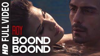'Boond Boond' FULL VIDEO Song   Roy   Ankit Tiwari   T-SERIES