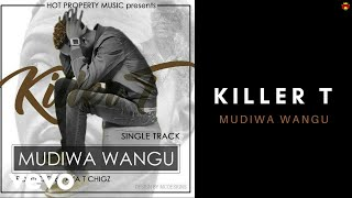 Killer T - Mudiwa Wangu (Official Audio)