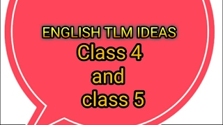 TEACHING LEARNING MATERIAL, ENGLISH TLM FOR CLASS 4 AND CLASS 5