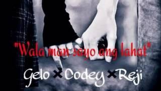 Wala man sayo ang lahat - Gelo ✘ Codey ✘ Reji