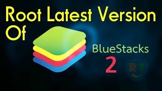 How To Root Bluestacks 2 Latest Version 2017 [TUTORIAL] #1