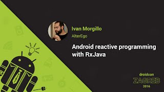 getlinkyoutube.com-Ivan Morgillo from AlterEgo: Android reactive programming with RxJava - droidcon Zagreb 2016