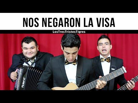 Nos negaron la visa - Los Tres Tristes Tigres