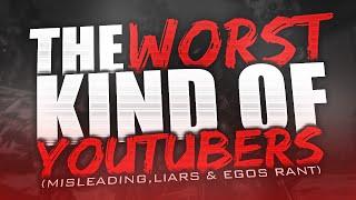 getlinkyoutube.com-The Worst Kind of Youtubers (Misleading, Liars & Egos RANT)