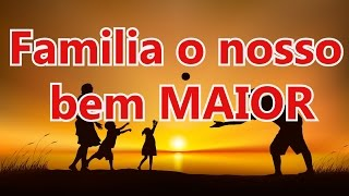 getlinkyoutube.com-Bela Mensagem de Reflexão - FAMILIA O NOSSO BEM MAIOR