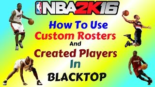 getlinkyoutube.com-NBA 2K16 - How To Use Custom Rosters And Created Players in Blacktop