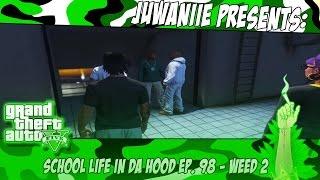 getlinkyoutube.com-GTA5 School Life In Da Hood Ep. 98 - Weed 2