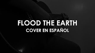 Flood the Earth (COVER EN ESPAÑOL) - Jesus Culture
