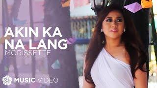getlinkyoutube.com-Morissette - Akin Ka Na Lang (Official Music Video)