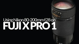 getlinkyoutube.com-Nikon 80-200 f2.8 on Fuji X Pro 1: Using Nikon Lenses with Fuji X Cameras