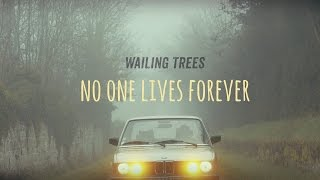 Wailing Trees - No One Lives Forever