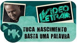 Tuca Nascimento - BASTA UMA PALAVRA - Vídeo da LETRA Oficial HD MK Music (VideoLETRA®)