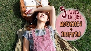 5 Ways to Get Motivated & Inspired