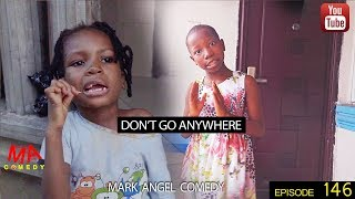 DONT GO ANYWHERE (Mark Angel Comedy) (Episode 146) width=
