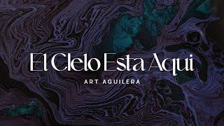 El Cielo Esta Aquí- Art Aguilera (Video Lírico Oficial) width=