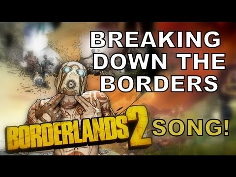 BORDERLANDS 2 SONG - Breaking Down The Borders