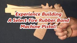 getlinkyoutube.com-Experience Building A Select-Fire Rubber Band Machine Pistol