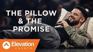 The Pillow & The Promise   Pastor Steven Furtick
