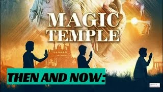 Then and Now: MAGIC TEMPLE