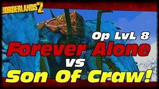 getlinkyoutube.com-Borderlands 2 OP8 Forever Alone Zero vs Son Of Crawmerax! Borderlands 2 Forever Alone OP8 Build